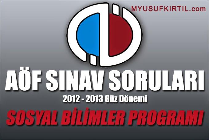 Açıköğretim Fakültesi ( AÖF ) Sosyal Bilimler Bölümü / Programı 2012 - 2013 Güz Dönemi Ara Sınav ( Vize ) Soruları İndir
