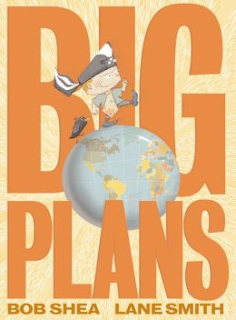 http://www.amazon.com/Big-Plans-Bob-Shea/dp/1423111001/ref=sr_1_1?s=books&ie=UTF8&qid=1387299001&sr=1-1&keywords=big+plans