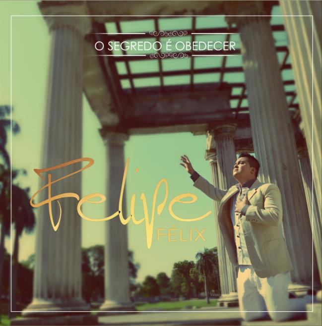 Felipe F�lix - O Segredo � Obedecer