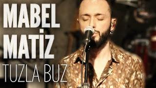 Mabel Matiz - Tuzla Buz dinle şarkı sözleri