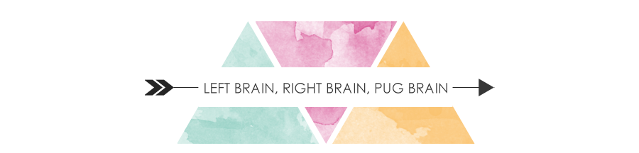 Left brain, right brain, pug brain.