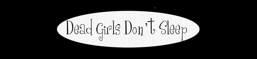 Dead Girls Don't Sleep