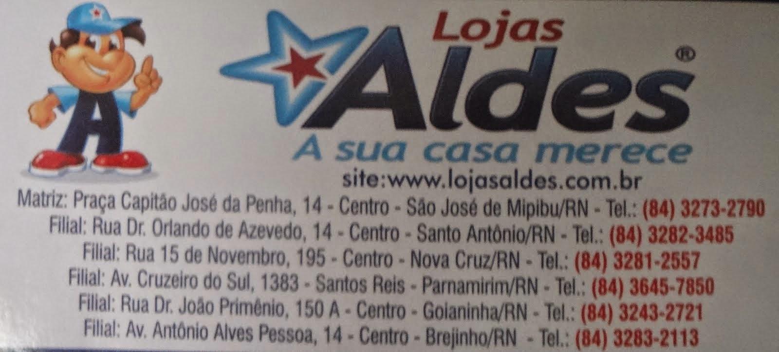 LOJAS ALDES SEMPRE TEM UMA PERTO DE VOCÊ!