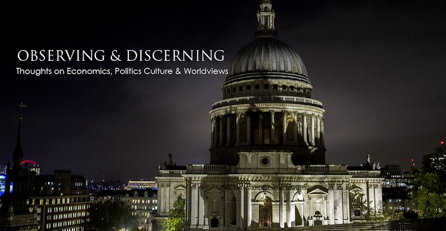OBSERVING AND DISCERNING: Thoughts on Economics, Culture & Worldviews