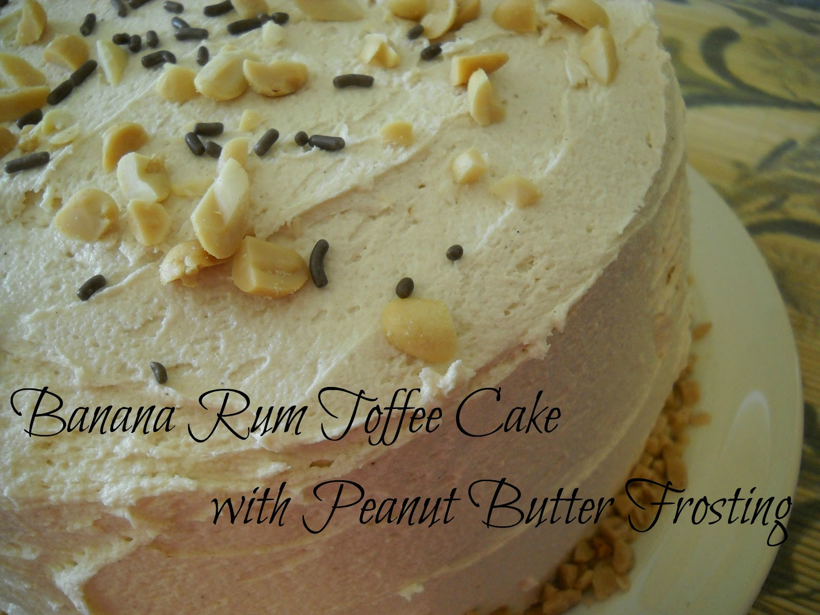 ... It With Booze!: Banana Rum Toffee Cake with Peanut Butter Frosting