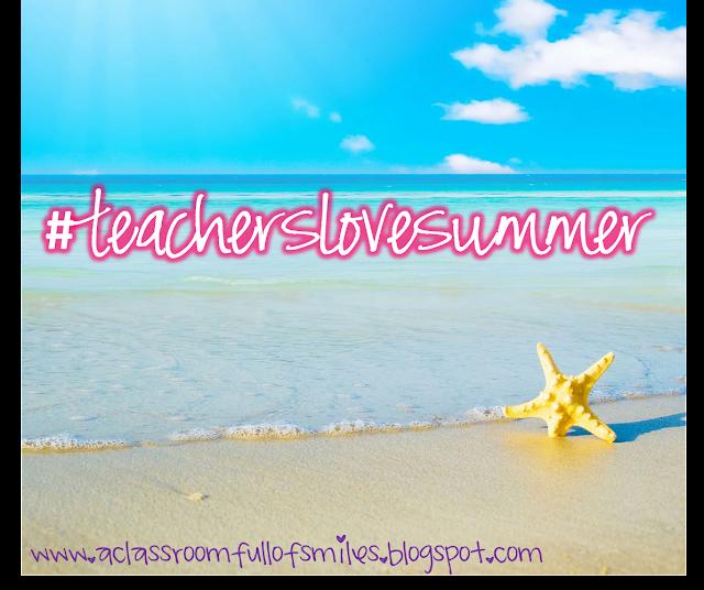 http://aclassroomfullofsmiles.blogspot.com/2014/06/teacherslovesummer.html