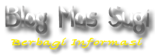 Blog Mas Sugi | Berbagi Informasi | Tips | Belajar | Kesehatan | Dunia