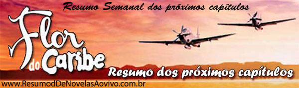Resumo Semanal Novela Flor do Caribe Ao Vivo dia 22/07 a 27/07