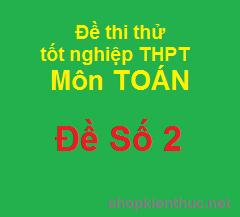 đề thi thử tốt nghiệp THPT môn Toán - Đề số 2