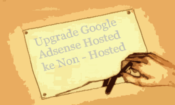 Cara Upgrade Google Adsense Hosted ke Non - Hosted