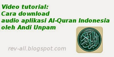 Video tutorial cara download audio aplikasi Al-Quran Indonesia oleh AndiUnpam (rev-all.blogspot.com)