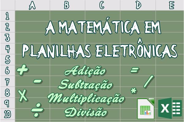 A Matemática em planilhas eletrônicas: Adição, subtração, multiplicação e divisão