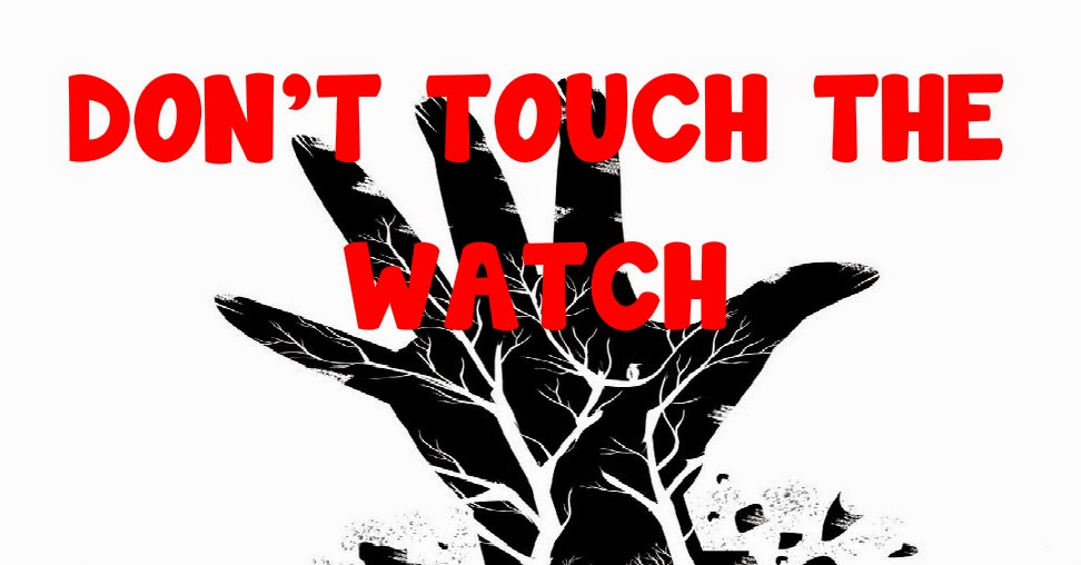 Don't Touch The Watch