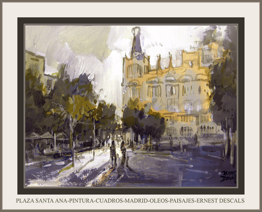 PLAZA SANTA ANA-PINTURA-CUADROS-MADRID-OLEOS-PAISAJES-ERNEST DESCALS