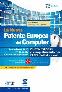 La Nuova Patente Europea del Computer - Nuovo Syllabus a completamento per l'ECDL Full standard - Power Point 2010 - IT Security - Online Collaboration - Con espansione online
