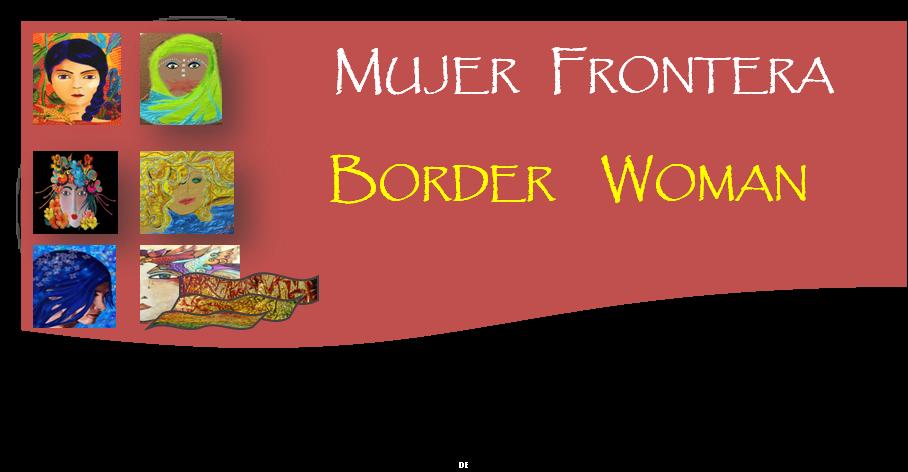 BORDER WOMAN & MUJER FRONTERA
