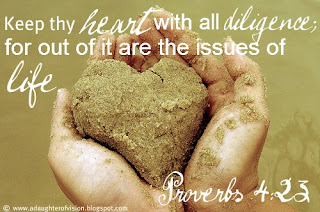 Keep thy heart with all diligence; for out of it are the issues of life.