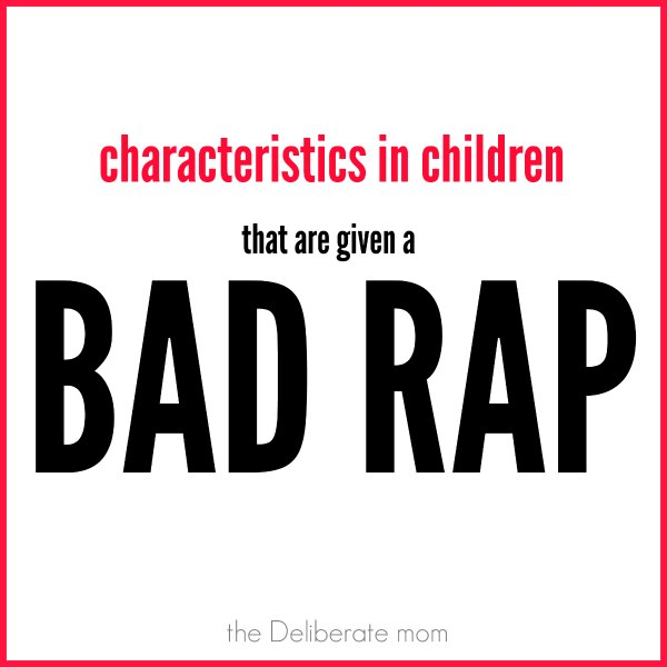 Characteristics in children that are given a bad rap. Why do we frown on them? What can we do to see them in a more positive light. #parenting