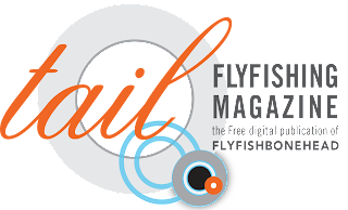 Tail Fly fishing magazine issue 9 - the free digital fly fishing magazine by flyfishbonehead