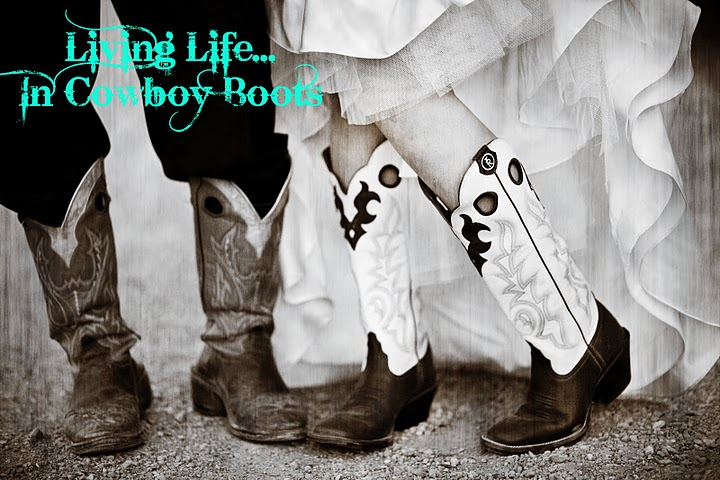 Livin Life...In Cowboy Boots