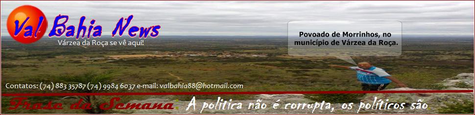 VAL BAHIA NEWS, ''VÁRZEA DA ROÇA SE VÊ AQUI!''