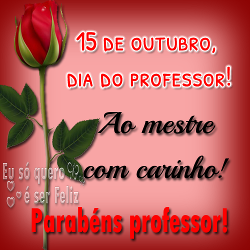15 de outubro, dia do professor! Ao mestre com carinho! Quem compartilha conhecimento merece parabéns todos os dias!