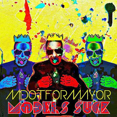 """MdotforMayor - """"Models Suck"""" o [álbum]"""