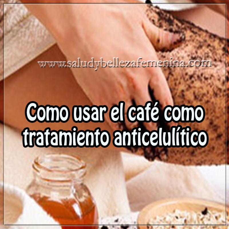 Cuidados de la piel , belleza , café para la celulitis , tratamiento para la celulitis