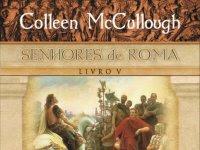 Lançamento: César, volume 5 de Senhores de Roma, Colleen McCullough, Bertrand Brasil