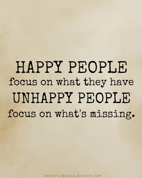 ... unhappy people focus on whats missing. - Heartfelt Love And Life