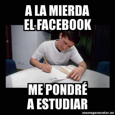 A La Mierda Facebook Me Voy A Estudiar Memes Matamoros