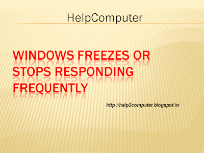 Windows freezes or stops responding frequently