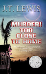 Murder! Too Close To Home by JT Lewis