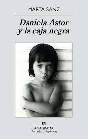 """""""Daniela Astor y la caja negra"""" - Marta Sanz"""