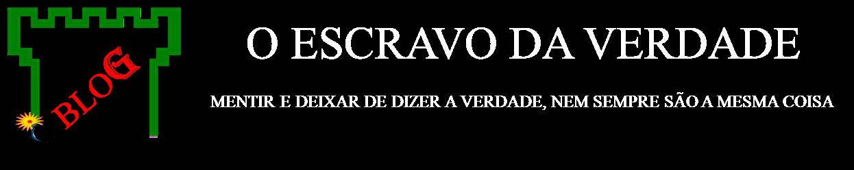 O ESCRAVO DA VERDADE