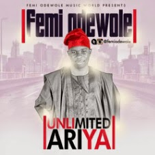 New Music: Femi Odewole - Unlimited Ariya MP3
