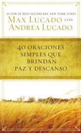 40 ORACIONES SIMPLES QUE BRINDAN PAZ Y DESCANSO - MAX LUCADO
