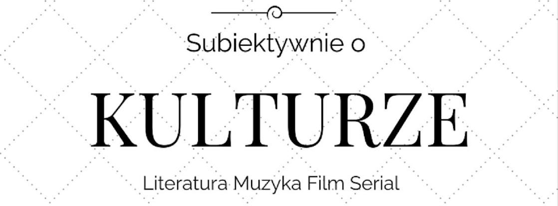Subiektywnie o kulturze.