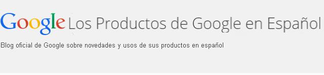 Blog de Los Productos de Google en Español