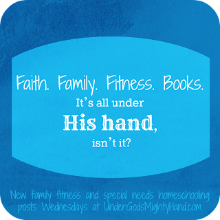 New family fitness and special needs homeschooling posts Wednesdays at UnderGodsMightyHand