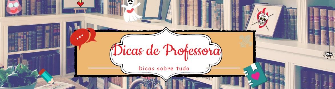 Dicas de Professora