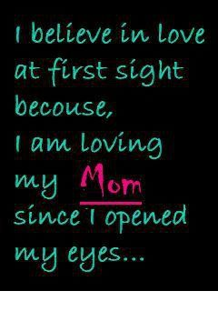 I believe in love at first sight because I am loving my mom since I opened my eyes jjbjorkman.blogspot.com