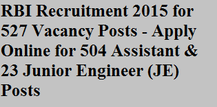 RBI Recruitment 2015 for 527 Vacancy Posts - Apply Online for 504 Assistant & 23 Junior Engineer (JE) Posts