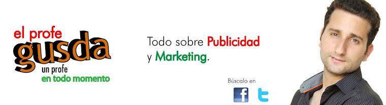 El profe Gusda...Todo sobre Publicidad y Marketing