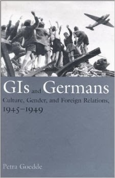 GIs and Germans: Culture, Gender, and Foreign Relations, 1945-1949 By Petra Goedde