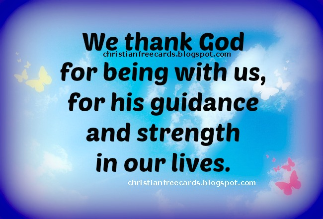 We thank God for being with us. Free image, christian free quote for cheer up, God's help in troubles. Free card for facebook and family, for friend with problems.