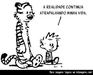 "Realidade- ""A realidade sempre atrapalha a minha vida"" Calvin diz"