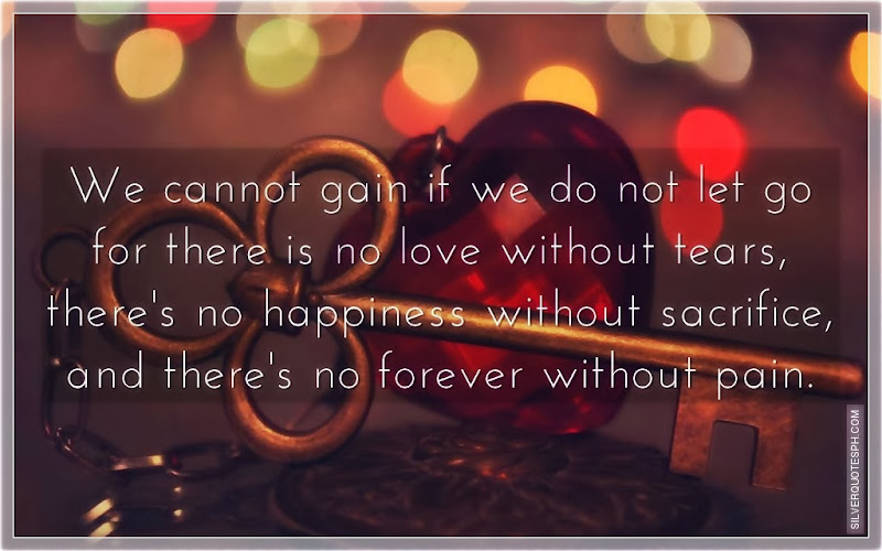 We Cannot Gain If We Do Not Let Go For There Is No Love Without Tears, Picture Quotes, Love Quotes, Sad Quotes, Sweet Quotes, Birthday Quotes, Friendship Quotes, Inspirational Quotes, Tagalog Quotes