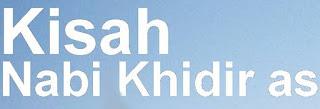 Misteri Asal Usul Nabi Khidir As [ www.BlogApaAja.com ]