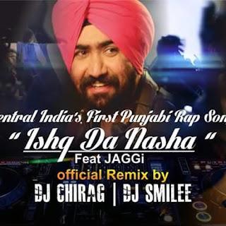 ISHQ+DA+NASHA-JAGGI+Ft.DJ+CHIRAG&DJ+SMILEE